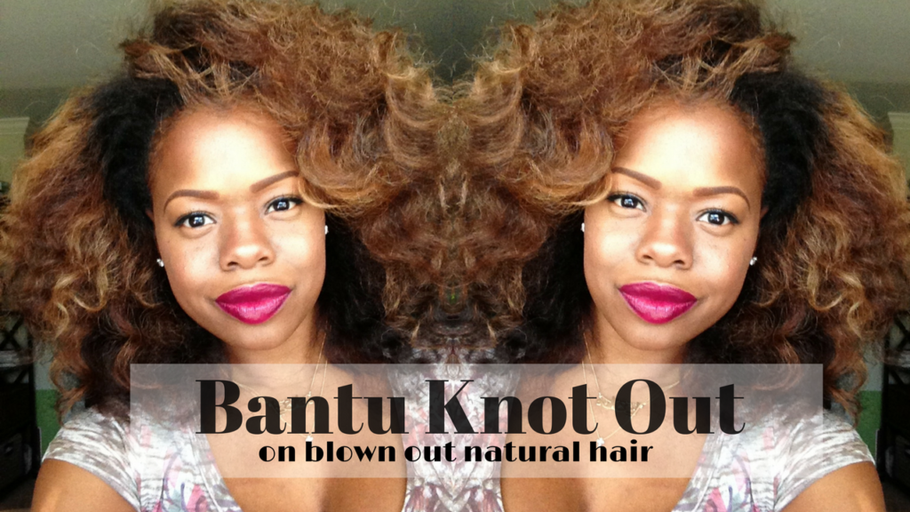 How To Bantu Knot Out On Blown Out Natural Hair