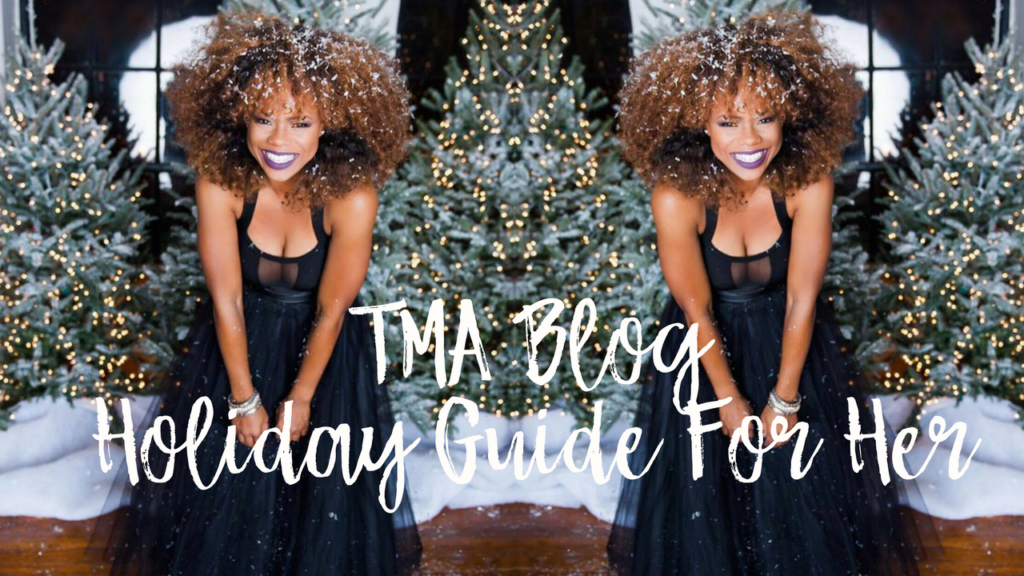 Our Inaugural TMA Blog 2017 Holiday Guide For Her