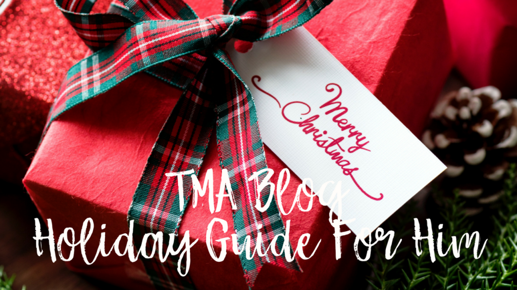 Our Inaugural TMA Blog 2017 Holiday Guide For Him